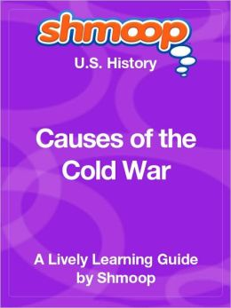 Causes of the Cold War - Shmoop US History Guide