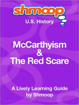 McCarthyism and Red Scare - Shmoop US History Guide