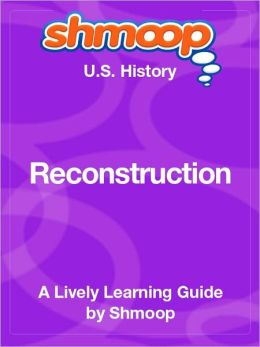 Reconstruction - Shmoop US History Guide