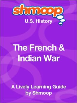 The French and Indian War - Shmoop US History Guide