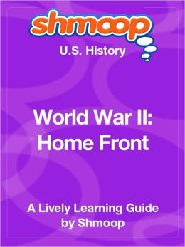 World War II; Home Front - Shmoop US History Guide