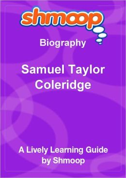 Samuel Taylor Coleridge - Shmoop Biography