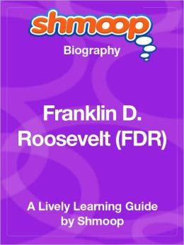 Franklin D. Roosevelt (FDR) - Shmoop Biography