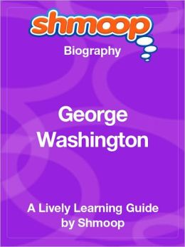 George Washington - Shmoop Biography
