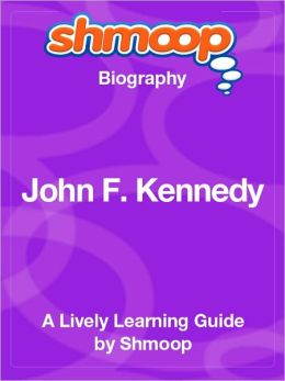 John F. Kennedy - Shmoop Biography