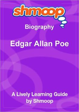 Edgar Allan Poe - Shmoop Biography