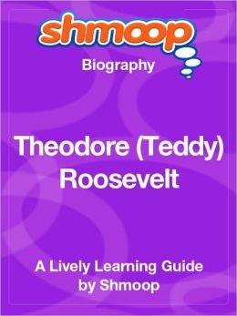 Theodore ''Teddy'' Roosevelt - Shmoop Biography