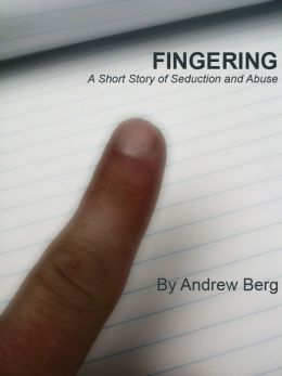 Fingering: A Story of Seduction and Abuse