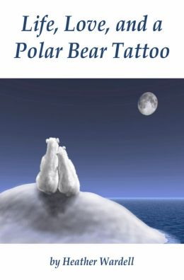 Life, Love, and a Polar Bear Tattoo (Toronto Series #1)
