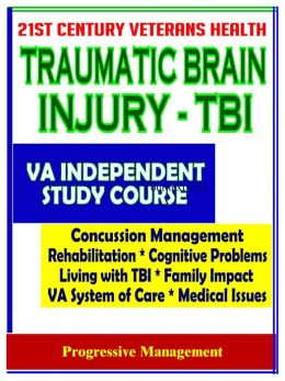 21st Century Veterans Health: Traumatic Brain Injury (TBI) VA Independent Study Course and Additional Material - Cognitive Problems, Living with TBI, Family Impact, Treatment