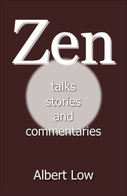 Zen: Talks, Stories and Commentaries