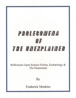 Prolegomena Of The Unexplained: Reflections Upon Science Fiction, Eschatology & The Paranormal