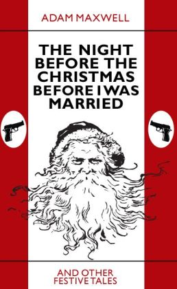 The Night Before The Christmas Before I Was Married & other festive tales