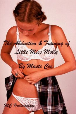 The Abduction and Training of Little Miss Molly