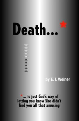 Death ... is just God's way of letting you know She didn't find you all that amusing