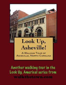 Look Up, Asheville! A Walking Tour of Asheville, North Carolina