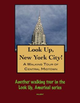 Look Up, New York City! A Walking Tour of Midtown