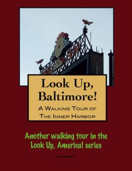Look Up, Baltimore! A Walking Tour of the Inner Harbor