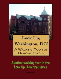 Look Up, Washington, DC! A Walking Tour of DuPont Circle