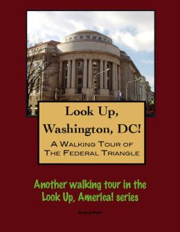 Look Up, Washington, DC! A Walking Tour of the Federal Triangle