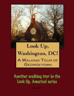 Look Up, Washington, DC! A Walking Tour of Georgetown