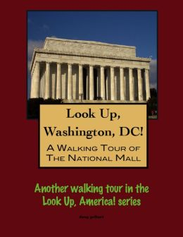 Look Up, Washington, DC! A Walking Tour of the National Mall