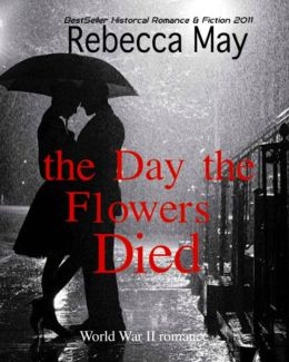 The Day the Flowers Died, a War World II Romance