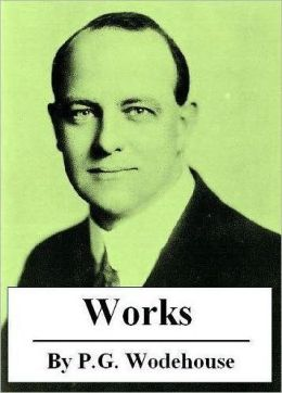 The Essential Novels of P.G. Wodehouse