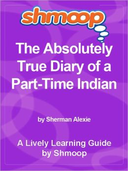 Shmoop Learning Guide - The Absolutely True Diary of a PartTime Indian