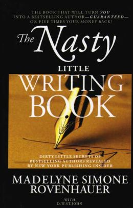 The Nasty Little Writing Book: Longtime New York Publishing Insider Reveals Secrets Only Best-Selling Authors Know