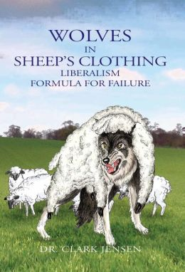 Wolves in Sheep's Clothing: Liberalism - Formula for Failure