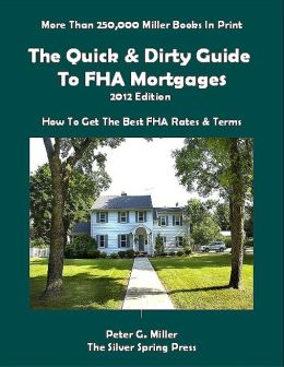 2012 Edition: The Quick & Dirty Guide To FHA Mortgages