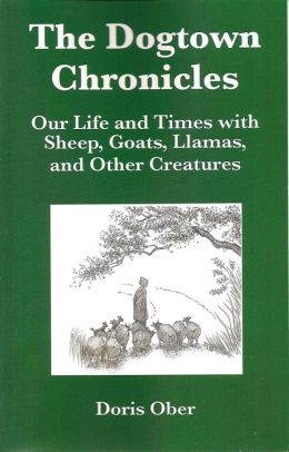 The Dogtown Chronicles: Our Life and Times with Sheep, Goats, Llamas, and Other Creatures
