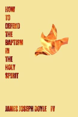 How To Defend The Baptism In The Holy Spirit
