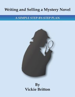 Writing and Selling a Mystery Novel: A Simple Step-by Step Plan