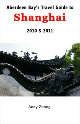 Aberdeen Bay's Travel Guide to Shanghai 2010 & 2011