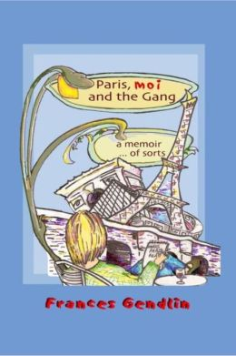 Paris, Moi, and the Gang: A Memoir...of Sorts