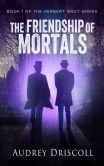 Book Cover Image. Title: The Friendship of Mortals, Author: Audrey Driscoll