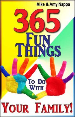 365 Fun Things To Do With Your Family!