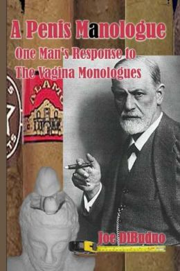 A Penis Manologue: One Man's Response to The Vagina Monologues
