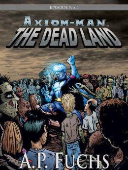 Axiom-man: The Dead Land: A Superhero/Zombie Thriller (The Axiom-man Saga, Episode No. 1)