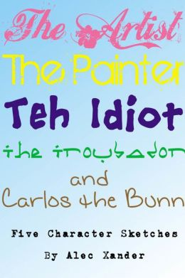 The Artist, The Painter, The Idiot, The Troubador, And Carlos The Bunn