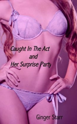 Caught In The Act and Her Surprise Party