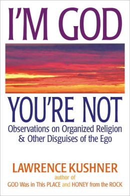 I'm God; You're Not: Observations on Organized Religion and Other Disguises of the Ego