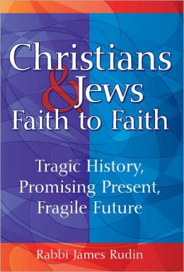 Christians and Jews--Faith to Faith: Tragic History, Promising Present, Fragile Future