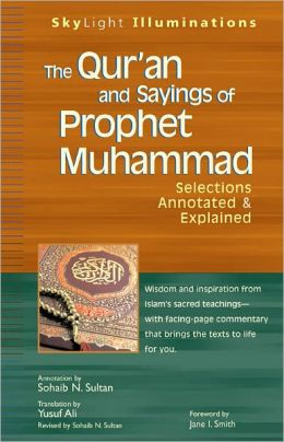 The Qur'an and Sayings of Prophet Muhammad: Selections Annotated and Explained
