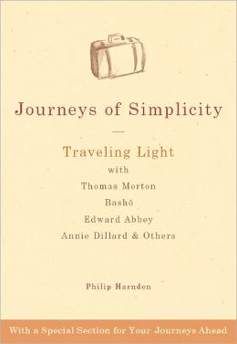 Journeys of Simplicity: Traveling Light with Thomas Merton, Basho, Edward Abbey, Annie Dillard and Others