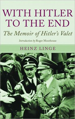 With Hitler to the End: The Memoir of Hitler's Valet