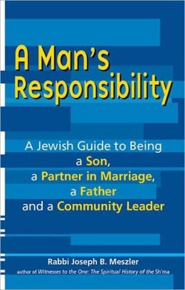 A Man's Responsibility: A Jewish Guide to Being a Son, a Partner in Marriage, a Father and a Leader