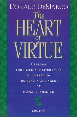 Heart of Virtue: Lessons from Life and Literature Illustrating the Beauty and Moral Value of Character